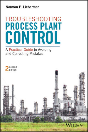 Troubleshooting Process Plant Control: A Practical Guide to Avoiding and Correcting Mistakes, 2nd Edition (1119267781) cover image