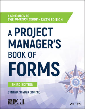 A Project Manager's Book of Forms: A Companion to the PMBOK Guide, 3rd Edition