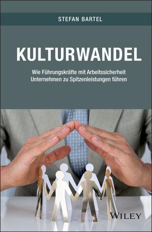 Kulturwandel: Wie Führungskräfte mit Arbeitssicherheit Unternehmen zu Spitzenleistungen führen (3527811281) cover image