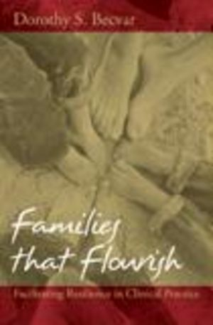 Families that Flourish: Facilitating Resilience in Clinical Practice