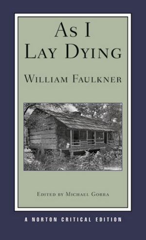 As I Lay Dying, A Norton Critical Edition