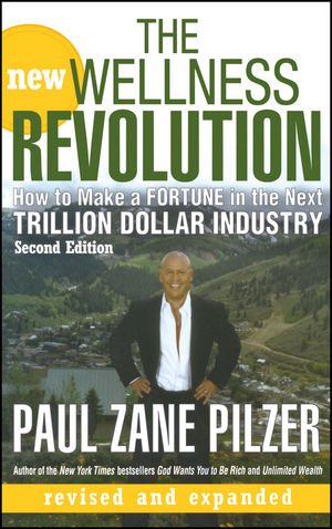 The New Wellness Revolution: How to Make a Fortune in the Next Trillion Dollar Industry, 2nd Edition