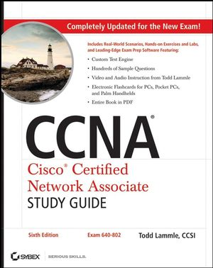CCNA: Cisco Certified Network Associate Study Guide: Exam 640-802, 6th Edition
