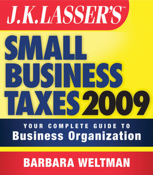JK Lasser's Small Business Taxes 2009: Your Complete Guide to Business Organization