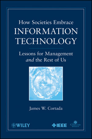 How Societies Embrace Information Technology: Lessons for Management and the Rest of Us  (0470534982) cover image