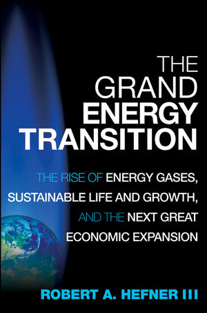 The Grand Energy Transition: The Rise of Energy Gases, Sustainable Life and Growth, and the Next Great Economic Expansion (0470549882) cover image