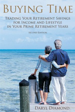 Buying Time: Trading Your Retirement Savings for Income and Lifestyle in Your Prime Retirement Years, 2nd Edition