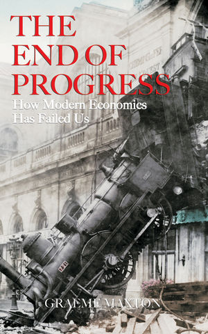 The End of Progress: How Modern Economics Has Failed Us (0470829982) cover image