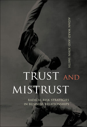 Trust and Mistrust: Radical Risk Strategies in Business Relationships
