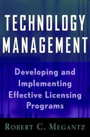 Technology Management: Developing and Implementing Effective Licensing Programs