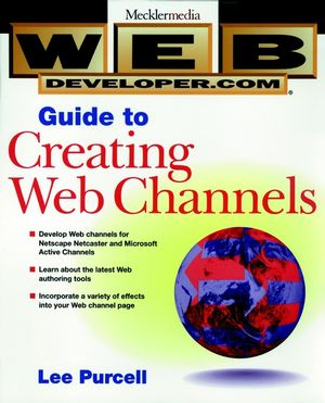 Web Developer.com® Guide to Creating Web Channels
