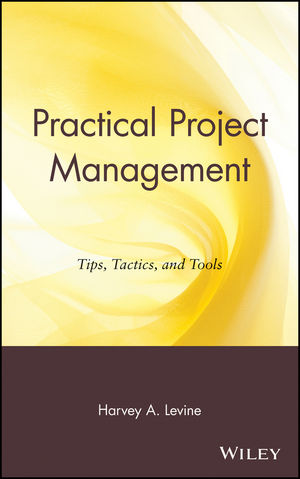 Practical Project Management: Tips, Tactics, and Tools (0471256382) cover image