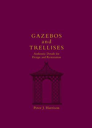 Gazebos and Trellises: Authentic Details for Design and Restoration