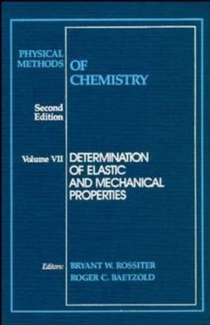 Physical Methods of Chemistry, Volume 7, Determination of Elastic and Mechanical Properties, 2nd Edition