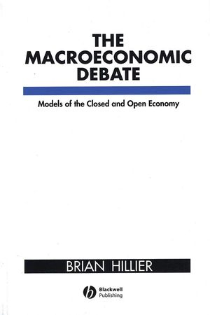 The Macroeconomic Debate: Models of the Closed and Open Economy