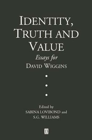 identity truth and value essays in honor of david wiggins  identity truth and value essays in honor of david wiggins