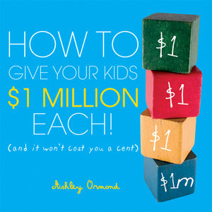 How to Give Your Kids $1Million Each!: (And It Won