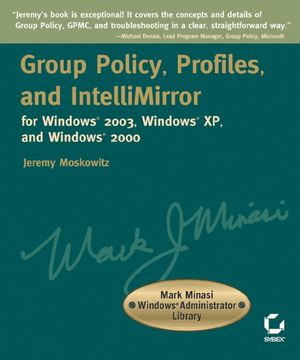 Group Policy, Profiles, and IntelliMirror for Windows 2003, Windows XP, and Windows 2000: Mark Minasi Windows Administrator Library (0782142982) cover image