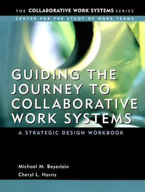 Guiding the Journey to Collaborative Work Systems: A Strategic Design Workbook (0787967882) cover image