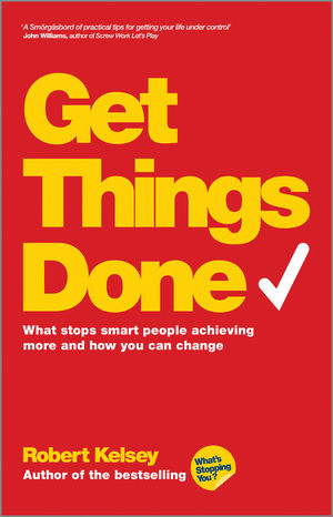 Get Things Done: What Stops Smart People Achieving More and How You Can Change