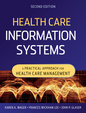 Health Care Information Systems: A Practical Approach for Health Care Management, 2nd Edition (1118146182) cover image
