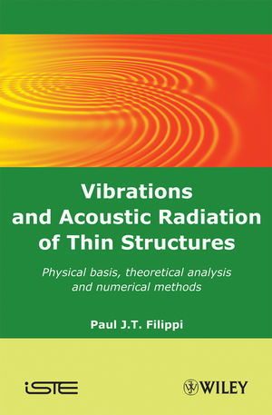 Vibrations and Acoustic Radiation of Thin Structures: Physical Basis, Theoretical Analysis and Numerical Methods (1118623282) cover image