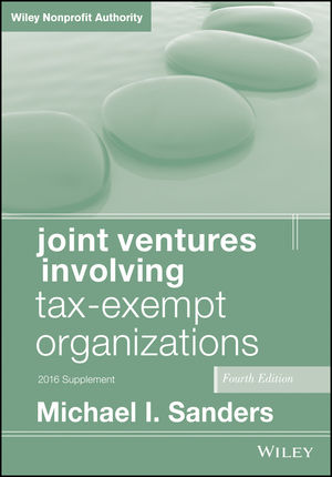Joint Ventures Involving Tax-Exempt Organizations: 2016 Cumulative Supplement, 4th Edition