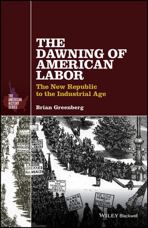 The Dawning of American Labor: The New Republic to the Industrial Age (1119065682) cover image