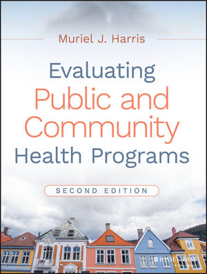 Evaluating Public and Community Health Programs, 2nd Edition (1119151082) cover image