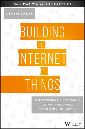 Building the Internet of Things: Implement New Business Models, Disrupt Competitors, Transform Your Industry (1119285682) cover image