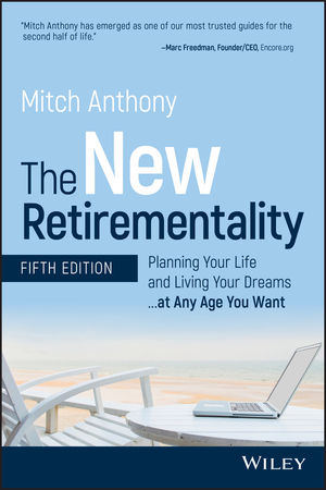 The New Retirementality: Planning Your Life and Living Your Dreams...at Any Age You Want, Fifth Edition