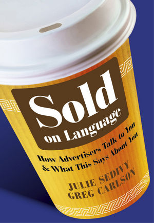 Sold on Language: How Advertisers Talk to You and What This Says About You  (1119996082) cover image