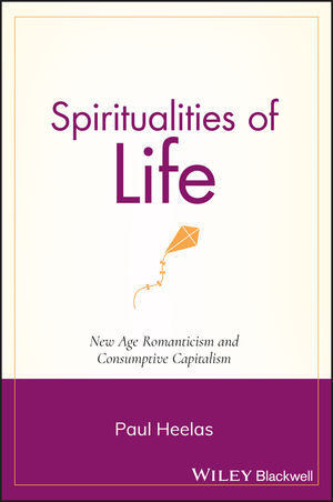 Spiritualities of Life: New Age Romanticism and Consumptive Capitalism (1405139382) cover image