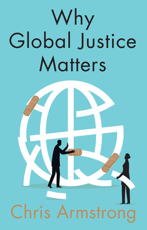 Why Global Justice Matters Moral Progress in a Divided World