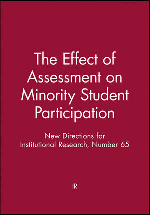 The Effect of Assessment on Minority Student Participation: New Directions for Institutional Research, Number 65