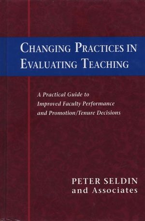 Changing Practices in Evaluating Teaching: A Practical Guide to Improved Faculty Performance and Promotion/Tenure Decisions