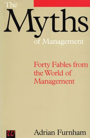 The Myths of Management: Forty Fables from the World of Management
