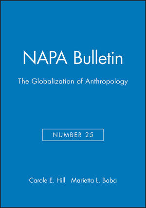 NAPA Bulletin, Number 25, The Globalization of Anthropology (1931303282) cover image