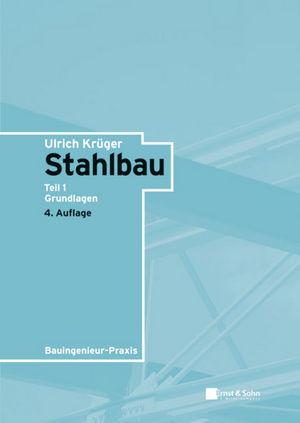 Stahlbau: Teil 1: Grundlagen, 4. Auflage
