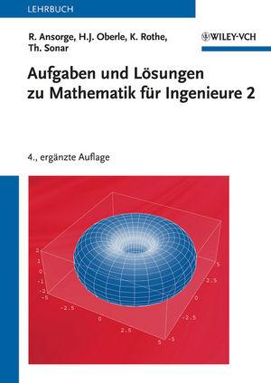 Aufgaben und Lösungen zu Mathematik für Ingenieure 2, 4. Auflage
