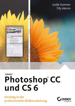 Adobe Photoshop CC und CS 6: Einstieg in die professionelle Bildbearbeitung