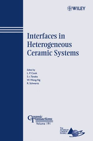 Interfaces in Heterogeneous Ceramic Systems: Ceramic Transactions, Volume 191 (0470083883) cover image