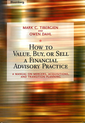 How to Value, Buy, or Sell a Financial Advisory Practice: A Manual on Mergers, Acquisitions, and Transition Planning (0470884983) cover image