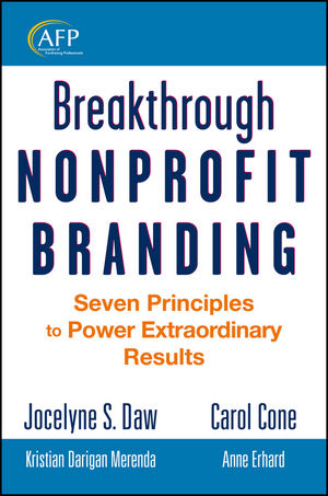 Breakthrough Nonprofit Branding: Seven Principles to Power Extraordinary Results (0470918683) cover image