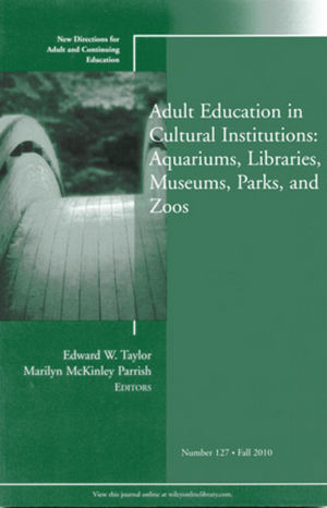 Adult Education in Libraries, Museums, Parks, and Zoos: New Directions for Adult and Continuing Education, Number 127 (0470952083) cover image