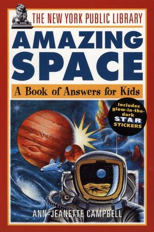 The New York Public Library Amazing Space: A Book of Answers for Kids
