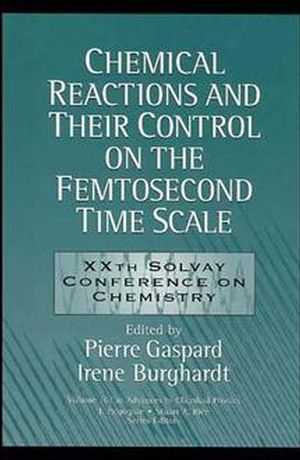 Chemical Reactions and Their Control on the Femtosecond Time Scale: 20th Solvay Conference on Chemistry, Volume 101