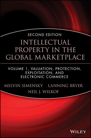 Intellectual Property in the Global Marketplace, Volume 1, Valuation, Protection, Exploitation, and Electronic Commerce, 2nd Edition