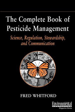 The Complete Book of Pesticide Management: Science, Regulation, Stewardship, and Communication (0471407283) cover image