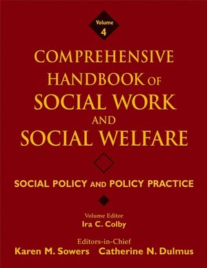 Comprehensive Handbook of Social Work and Social Welfare, Volume 4, Social Policy and Policy Practice